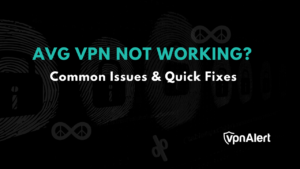 AVG Secure VPN Is Not Working, How to Fix?