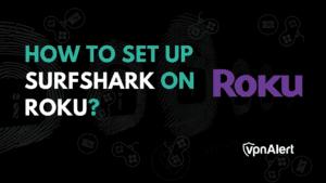 How to setup Surfshark with Roku?