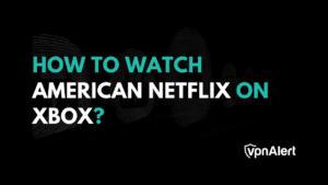 How to Stream the US Netflix on Xbox?