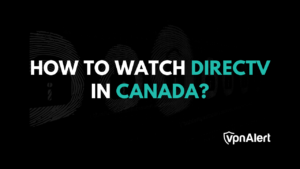 How to Stream DirecTV in Canada Easily?