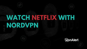 Watch Netflix with NordVPN